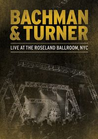 Bachman & Turner - Live At The Roseland Ballroom NYC (DVD)