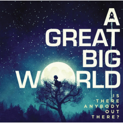A Great Big World - Is There Anybody Out There ? (CD)
