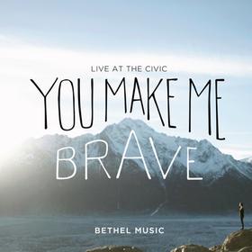 Bethel Music - You Make Me Brave