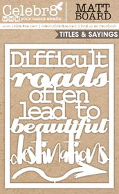 Celebr8 Matt Board Equi - Difficult Roads, Beautiful Destinations