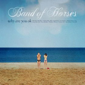 Band Of Horses - Why Are You Ok (LP)