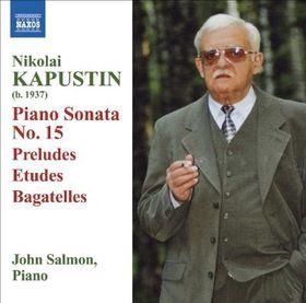 Kapustin - Piano Sonata No.15 / Preludes / Etudes / Bagatelles (CD)